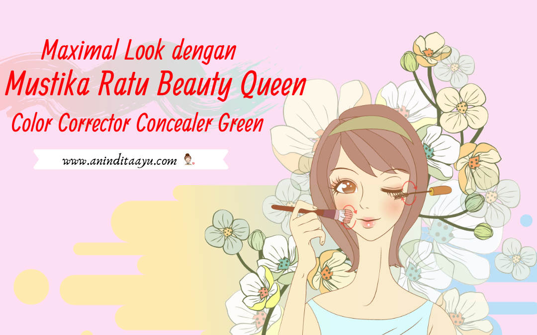 Maximal Look dengan Mustika Ratu Beauty Queen Color Corrector Concealer Green