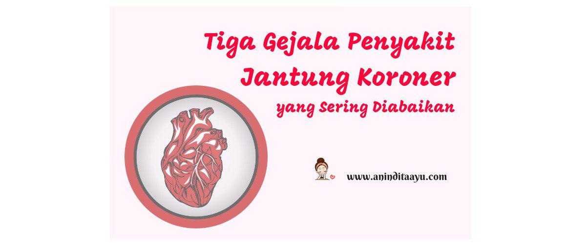 Tiga Gejala Penyakit Jantung Koroner yang Sering Diabaikan