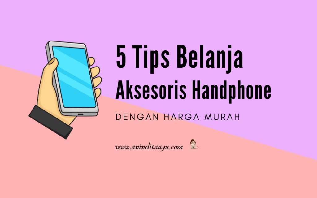 tips belanja aksesoris handphone
