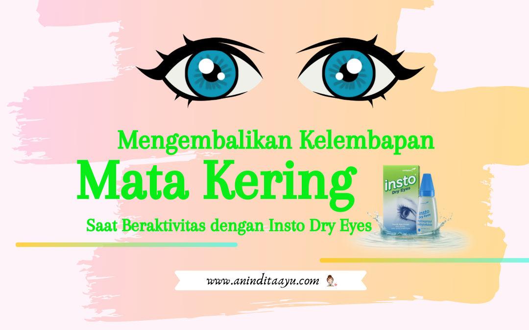 Mengembalikan Kelembapan Mata Kering Saat Beraktivitas dengan Insto Dry Eyes