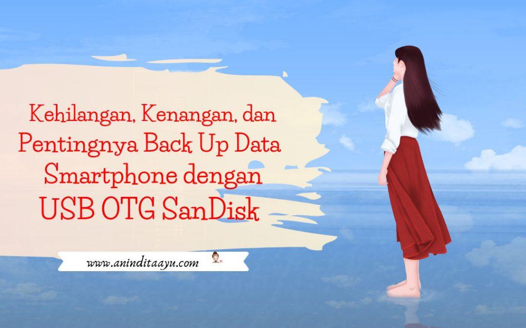 pentingnya back up data smartphone dengan USB OTG SanDisk