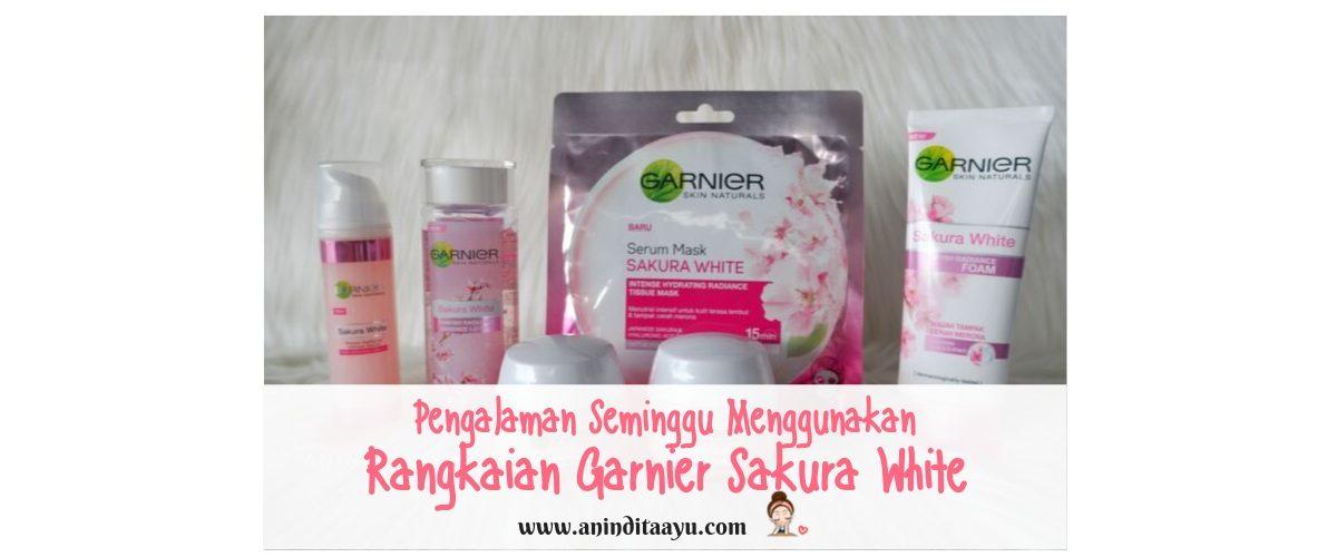 Pengalaman Seminggu Menggunakan Rangkaian Garnier Sakura White