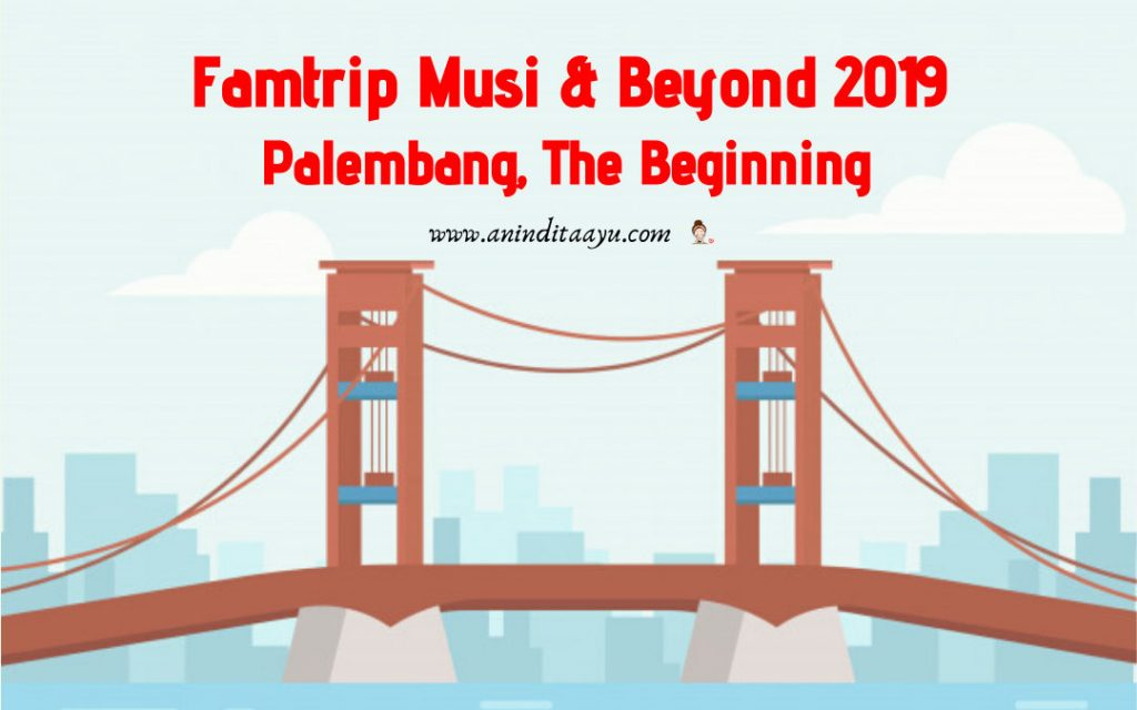 famtrip musi & beyond 2019 palembang