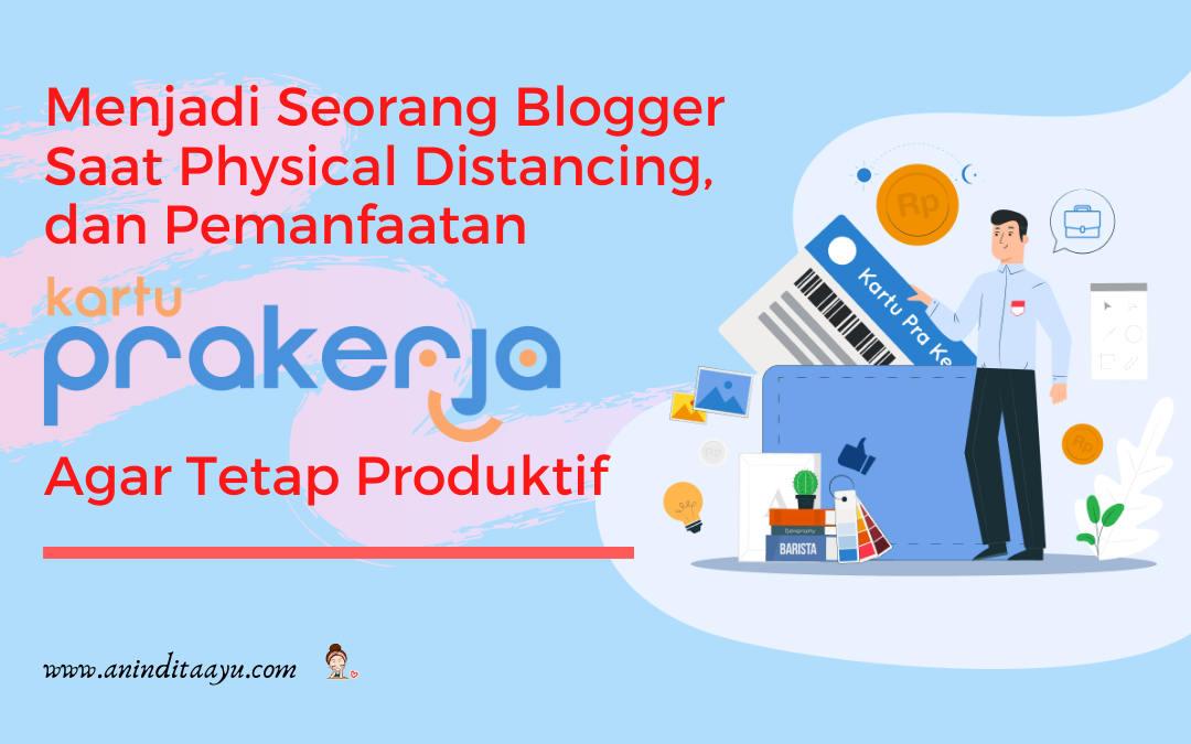Menjadi Seorang Blogger Saat Physical Distancing, Serta Pemanfaatan Kartu Prakerja Agar Tetap Produktif