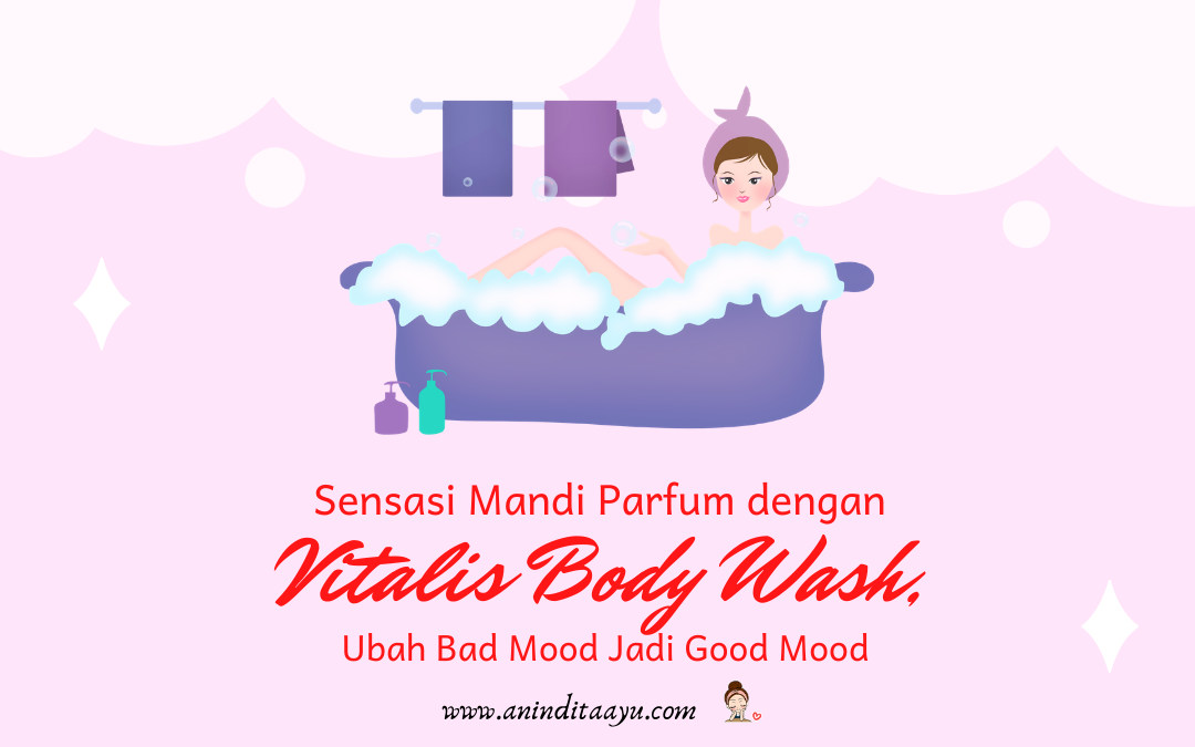 Sensasi Mandi Parfum dengan Vitalis Body Wash, Ubah Bad Mood Jadi Good Mood