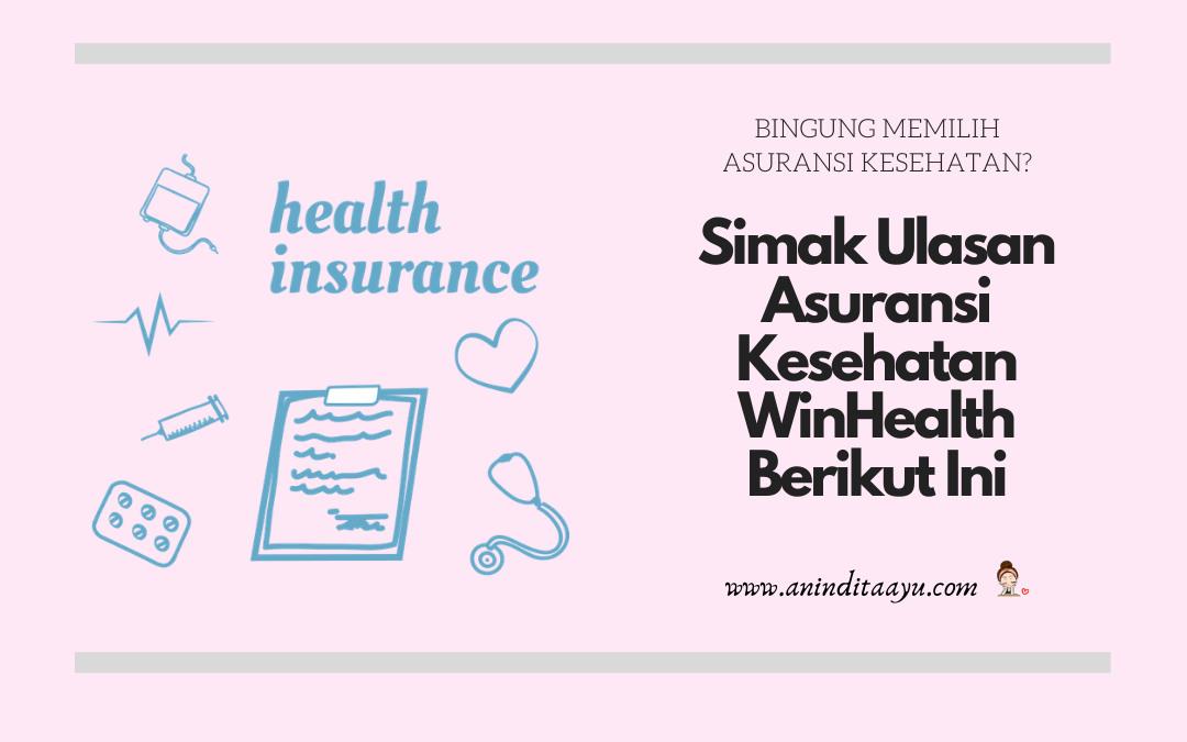 Bingung Memilih Asuransi Kesehatan? Simak Ulasan Asuransi Kesehatan WinHealth Berikut Ini