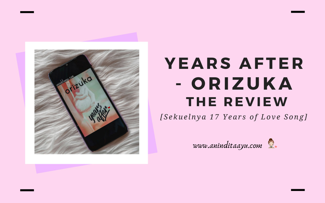 Years After – Orizuka, The Review [Sekuelnya 17 Years Of Love Song]