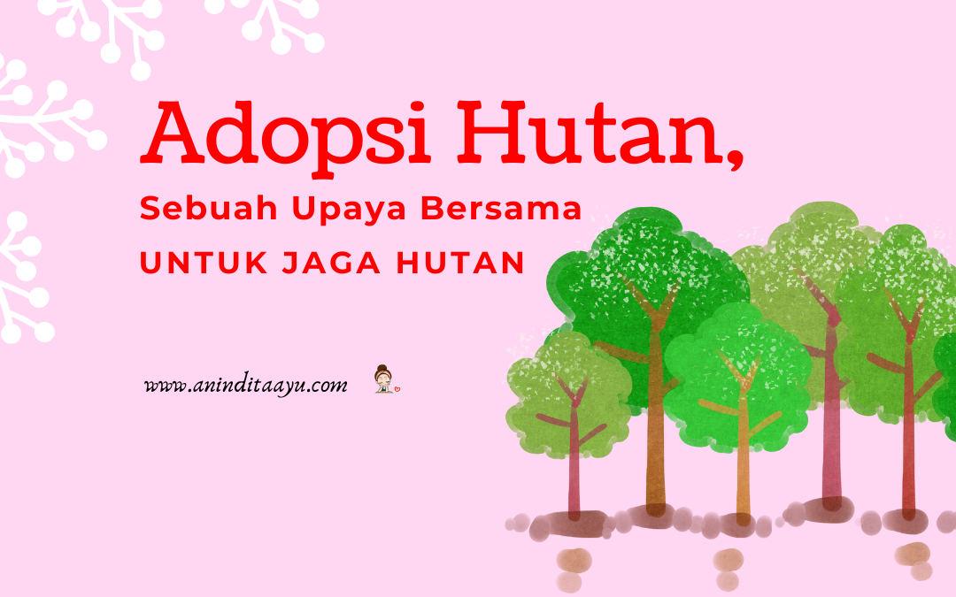 Adopsi Hutan, Sebuah Upaya Bersama untuk Jaga Hutan