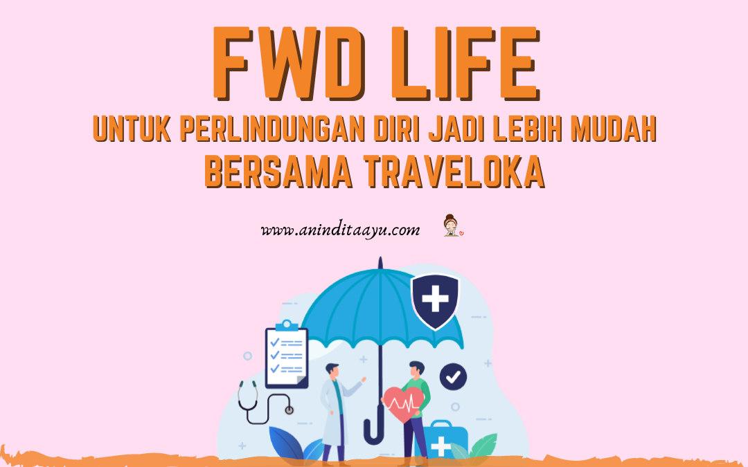 FWD Life untuk Perlindungan Diri Jadi Lebih Mudah Bersama Traveloka