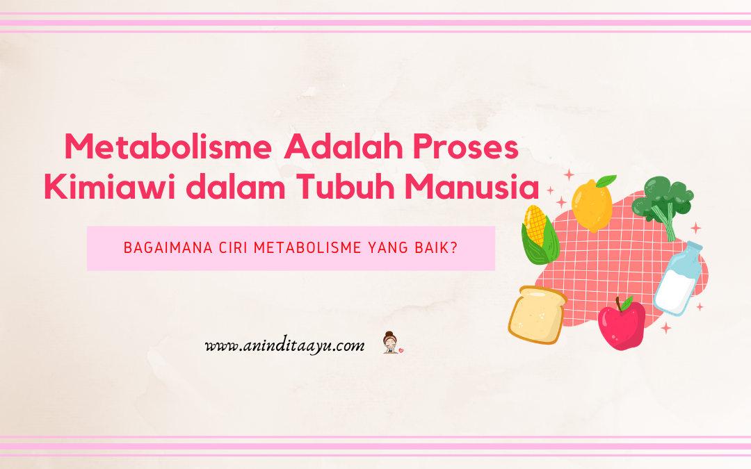 Metabolisme adalah Proses Kimiawi dalam Tubuh Manusia. Bagaimana Ciri Metabolisme yang Baik?
