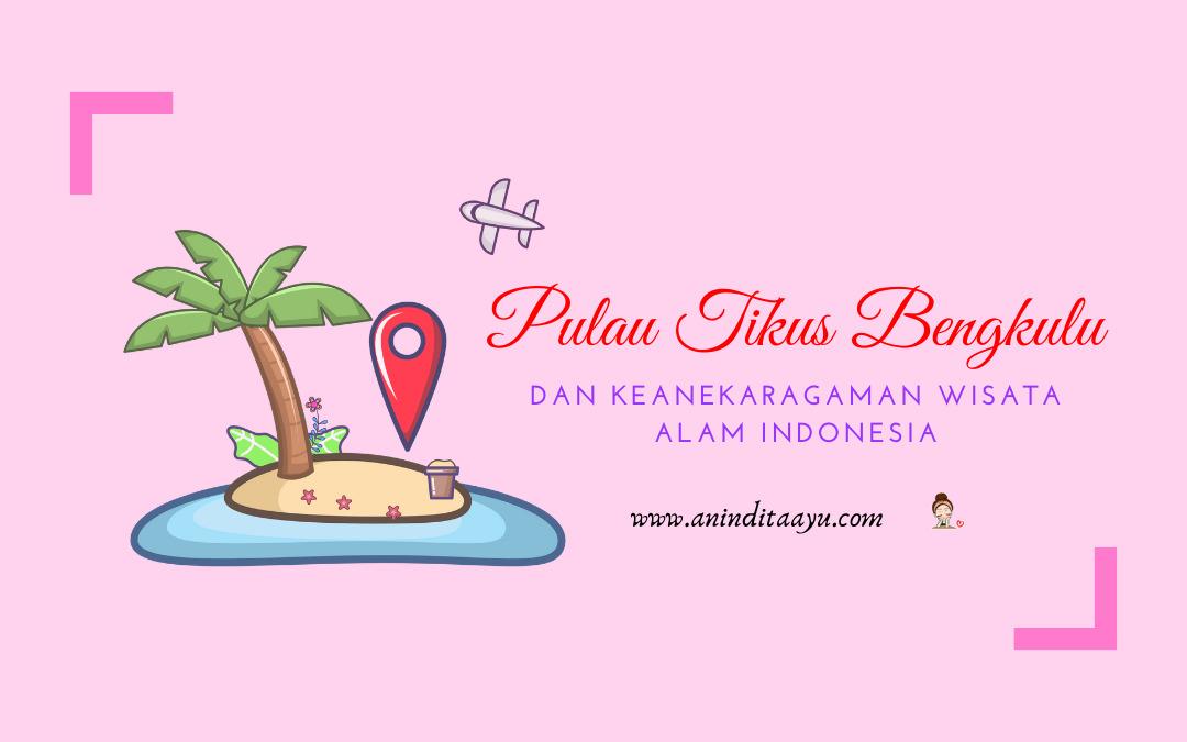 Pulau Tikus Bengkulu dan Keanekaragaman Wisata Alam Indonesia